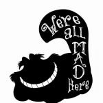"Silhouette of a smiling cat with ""we're all MAD here"" written on cat's tail"